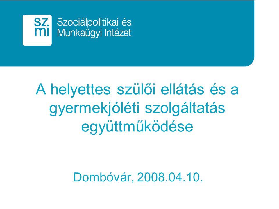 A helyettes szülői ellátás és a gyermekjóléti szolgáltatás együttműködése Dombóvár, 2008.04.10.