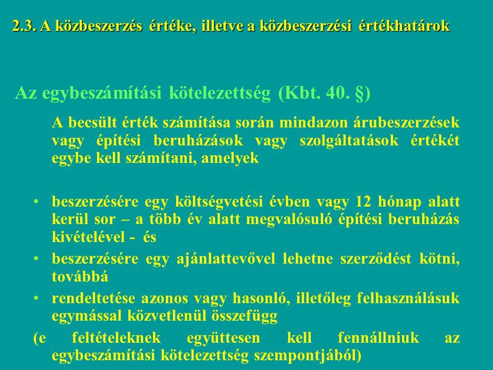 Az egybeszámítási kötelezettség (Kbt. 40. §) A becsült érték számítása során mindazon árubeszerzések vagy építési beruházások vagy szolgáltatások érté