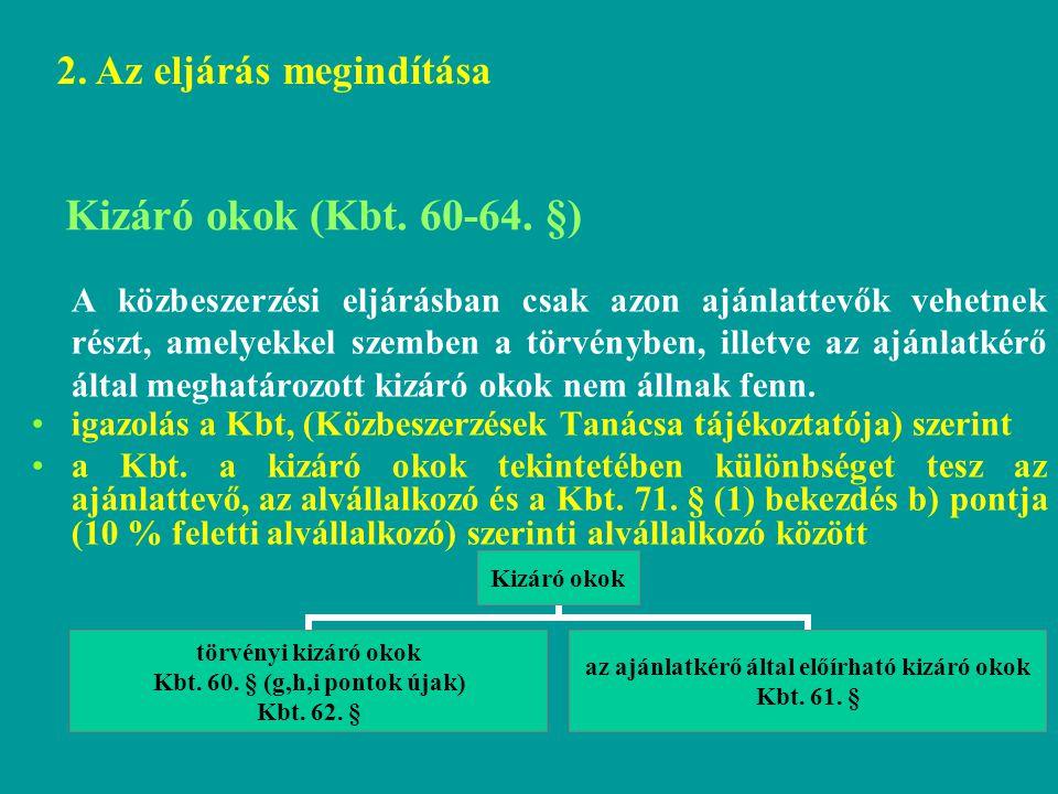 Kizáró okok (Kbt. 60-64. §) A közbeszerzési eljárásban csak azon ajánlattevők vehetnek részt, amelyekkel szemben a törvényben, illetve az ajánlatkérő