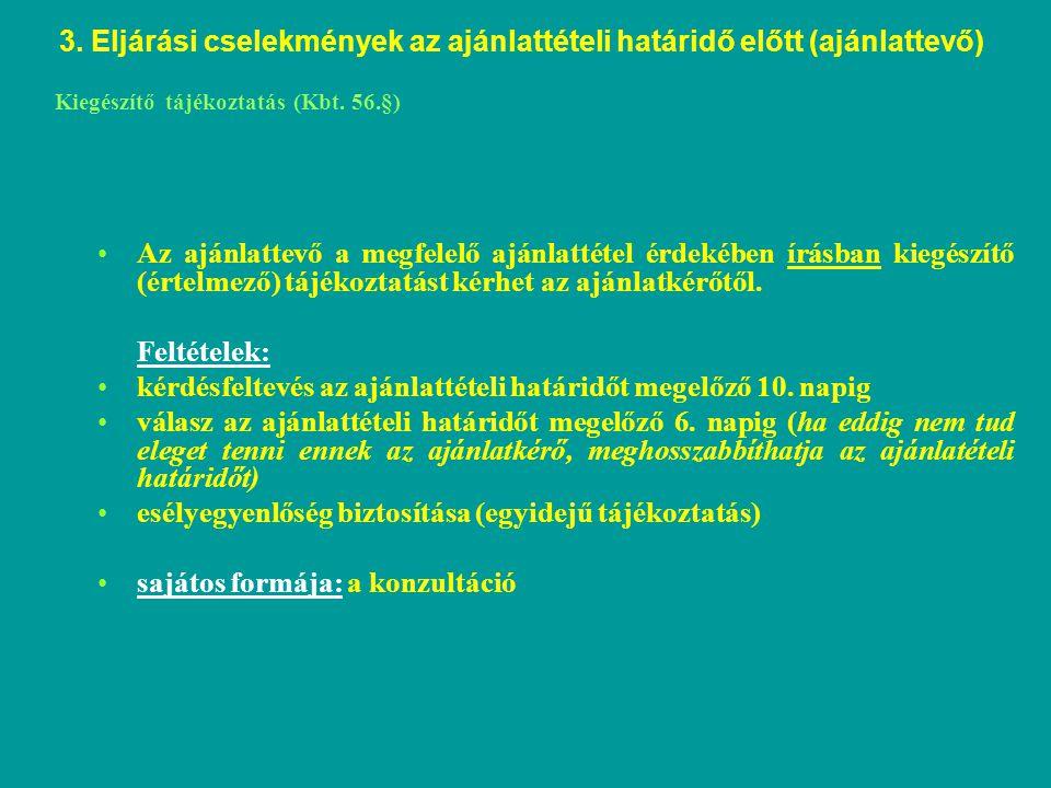 Kiegészítő tájékoztatás (Kbt. 56.§) Az ajánlattevő a megfelelő ajánlattétel érdekében írásban kiegészítő (értelmező) tájékoztatást kérhet az ajánlatké