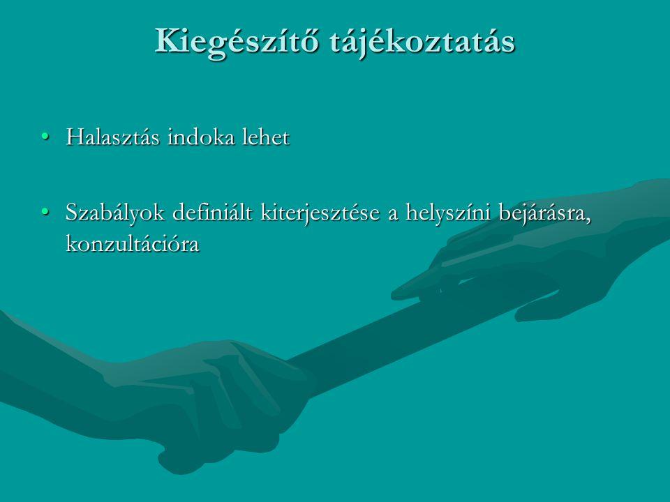 Kiegészítő tájékoztatás Halasztás indoka lehetHalasztás indoka lehet Szabályok definiált kiterjesztése a helyszíni bejárásra, konzultációraSzabályok d
