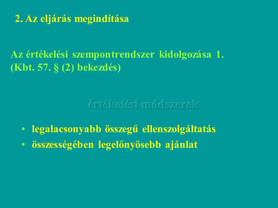 Az értékelési szempontrendszer kidolgozása 1. (Kbt. 57. § (2) bekezdés) 2. Az eljárás megindítása