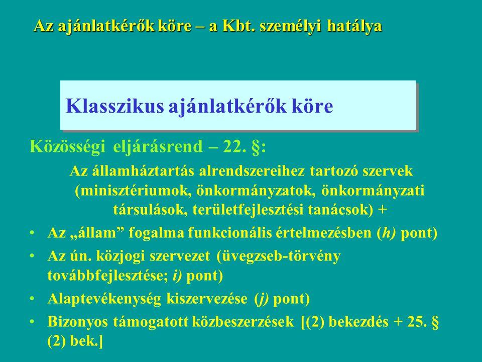 Klasszikus ajánlatkérők köre Közösségi eljárásrend – 22. §: Az államháztartás alrendszereihez tartozó szervek (minisztériumok, önkormányzatok, önkormá
