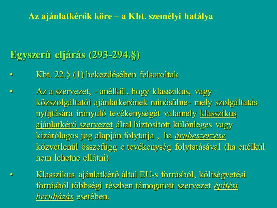 Egyszerű eljárás (293-294.§) Kbt. 22.§ (1) bekezdésében felsoroltakKbt. 22.§ (1) bekezdésében felsoroltak Az a szervezet, - anélkül, hogy klasszikus,