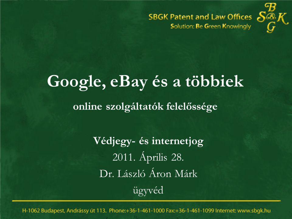 Google, eBay és a többiek online szolgáltatók felelőssége Védjegy- és internetjog 2011.