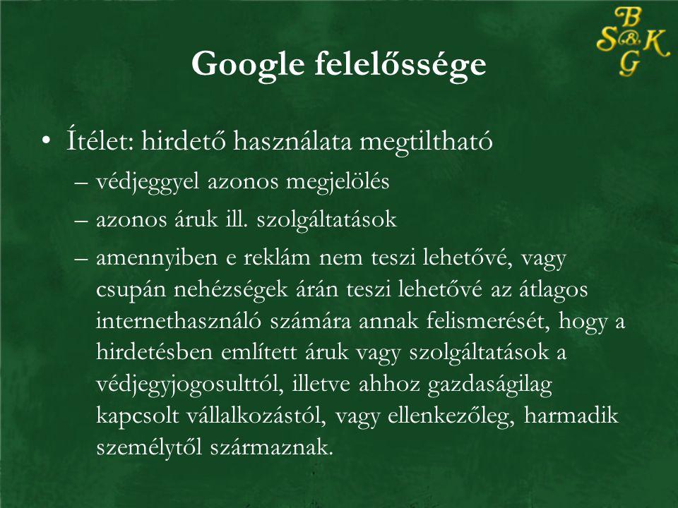 Google felelőssége Ítélet: hirdető használata megtiltható –védjeggyel azonos megjelölés –azonos áruk ill.