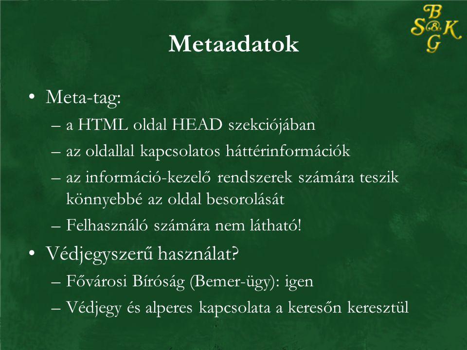 Metaadatok Meta-tag: –a HTML oldal HEAD szekciójában –az oldallal kapcsolatos háttérinformációk –az információ-kezelő rendszerek számára teszik könnyebbé az oldal besorolását –Felhasználó számára nem látható.