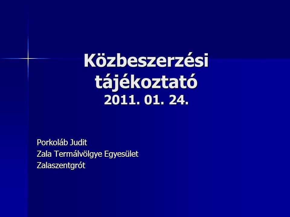Közbeszerzési tájékoztató 2011. 01. 24. Porkoláb Judit Zala Termálvölgye Egyesület Zalaszentgrót