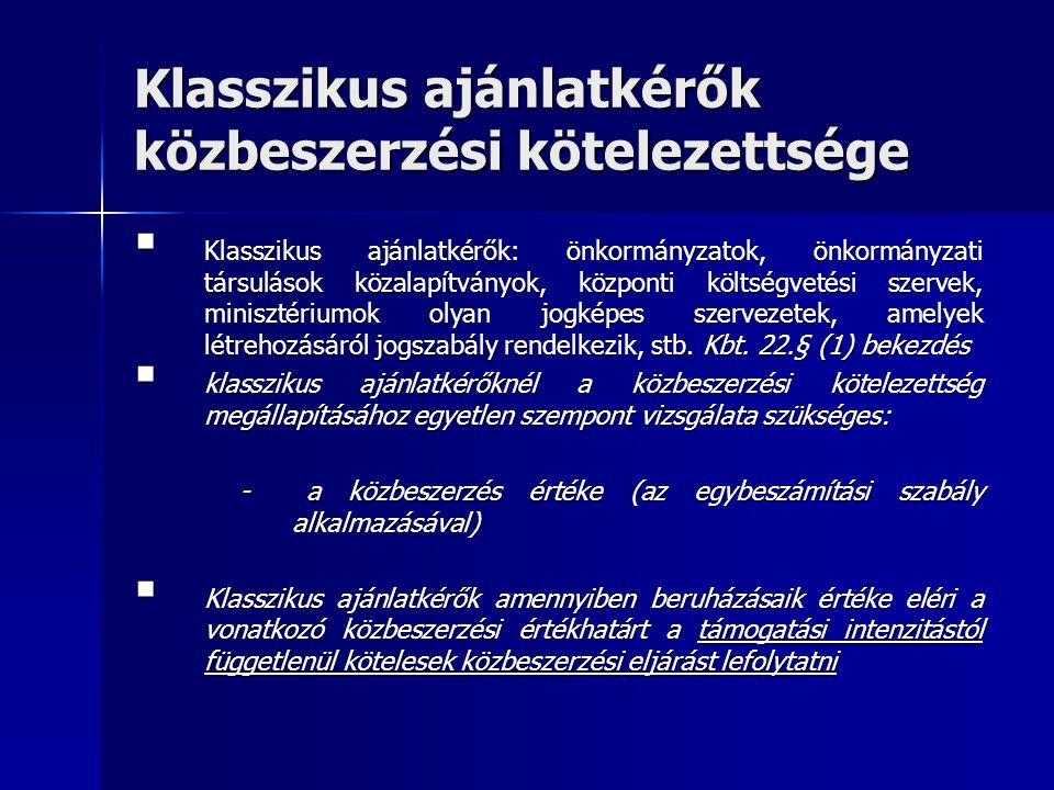 Klasszikus ajánlatkérők közbeszerzési kötelezettsége  Klasszikus ajánlatkérők: önkormányzatok, önkormányzati társulások közalapítványok, központi köl