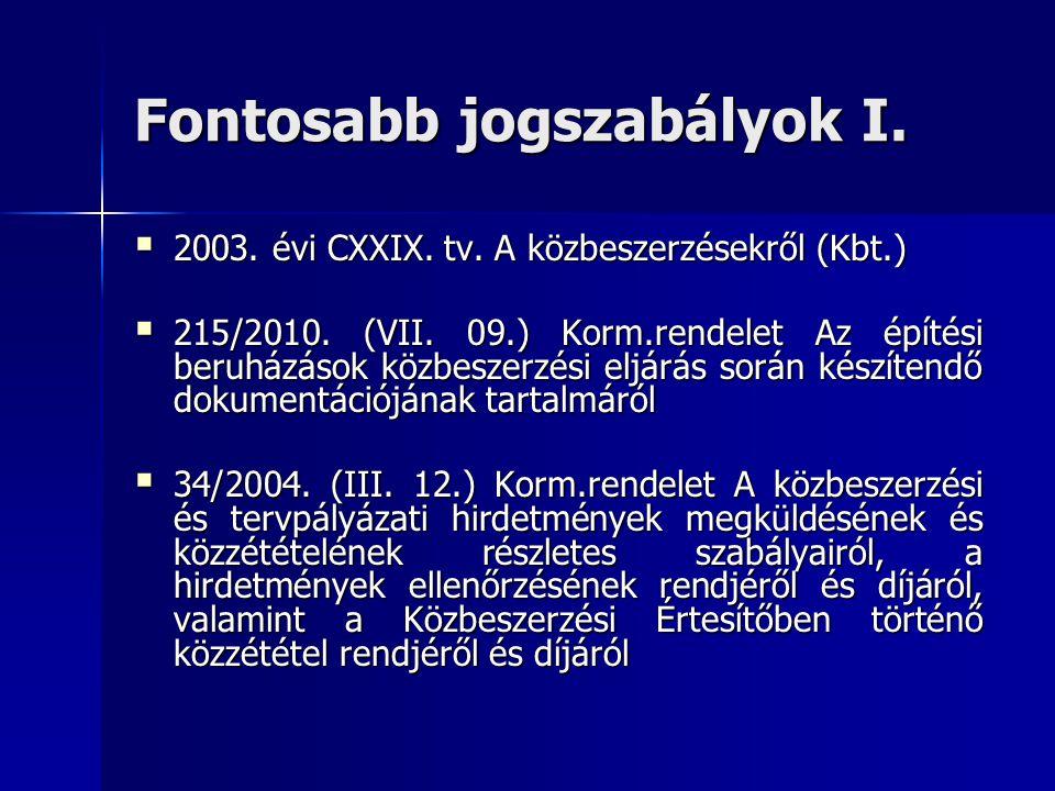 Fontosabb jogszabályok I.  2003. évi CXXIX. tv. A közbeszerzésekről (Kbt.)  215/2010. (VII. 09.) Korm.rendelet Az építési beruházások közbeszerzési
