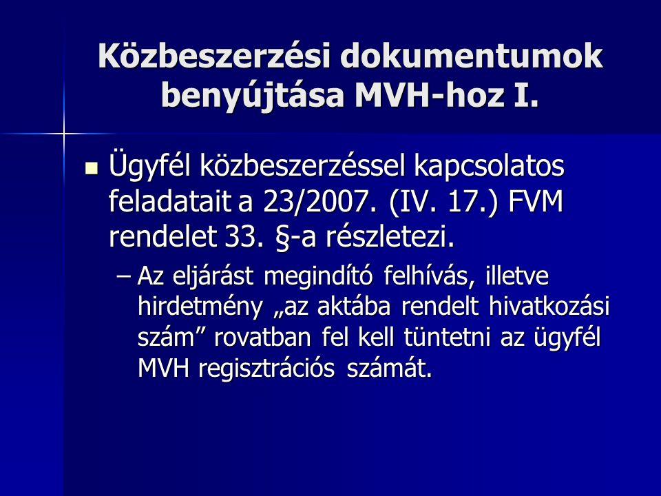 Közbeszerzési dokumentumok benyújtása MVH-hoz I. Ügyfél közbeszerzéssel kapcsolatos feladatait a 23/2007. (IV. 17.) FVM rendelet 33. §-a részletezi. Ü