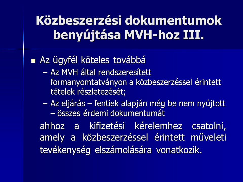 Közbeszerzési dokumentumok benyújtása MVH-hoz III. Az ügyfél köteles továbbá Az ügyfél köteles továbbá –Az MVH által rendszeresített formanyomtatványo