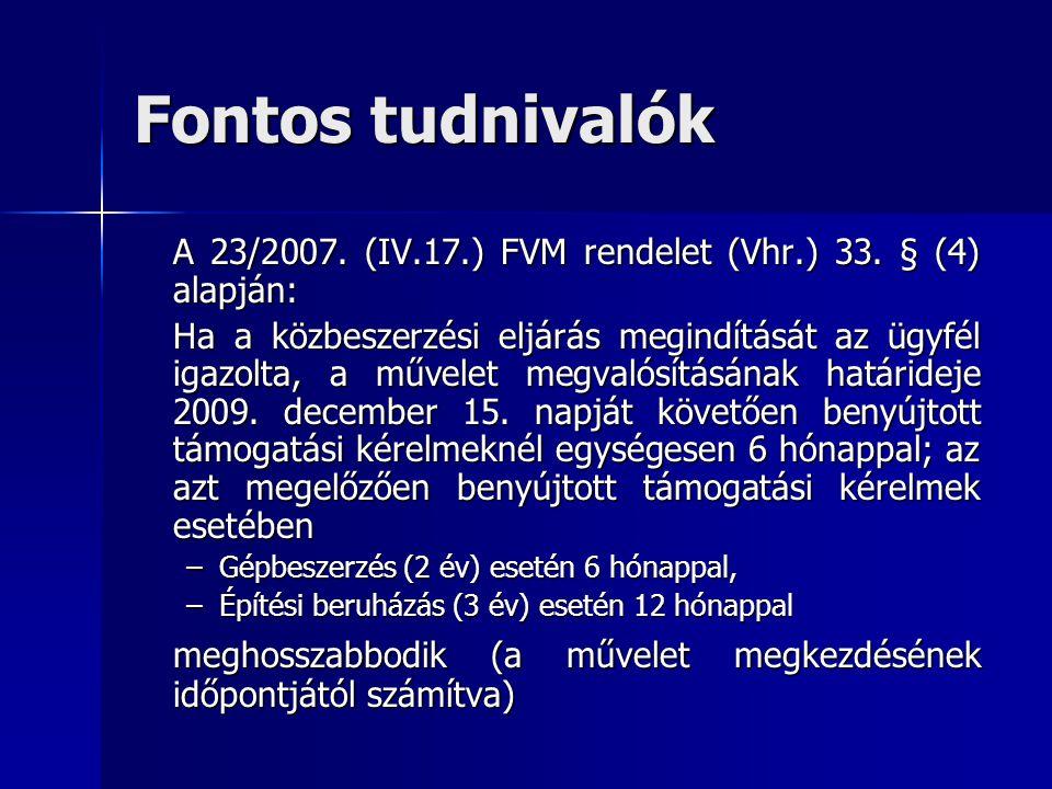 Fontos tudnivalók A 23/2007. (IV.17.) FVM rendelet (Vhr.) 33. § (4) alapján: Ha a közbeszerzési eljárás megindítását az ügyfél igazolta, a művelet meg