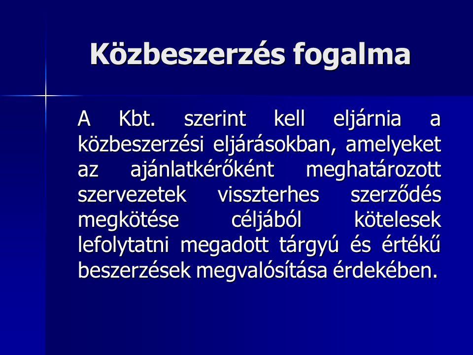 Közbeszerzés fogalma A Kbt. szerint kell eljárnia a közbeszerzési eljárásokban, amelyeket az ajánlatkérőként meghatározott szervezetek visszterhes sze