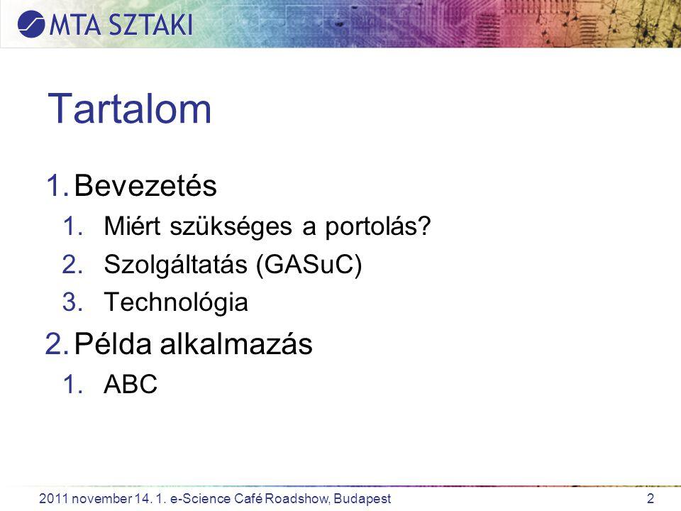 2 2011 november 14. 1. e-Science Café Roadshow, Budapest Tartalom 1.Bevezetés 1.Miért szükséges a portolás? 2.Szolgáltatás (GASuC) 3.Technológia 2.Pél