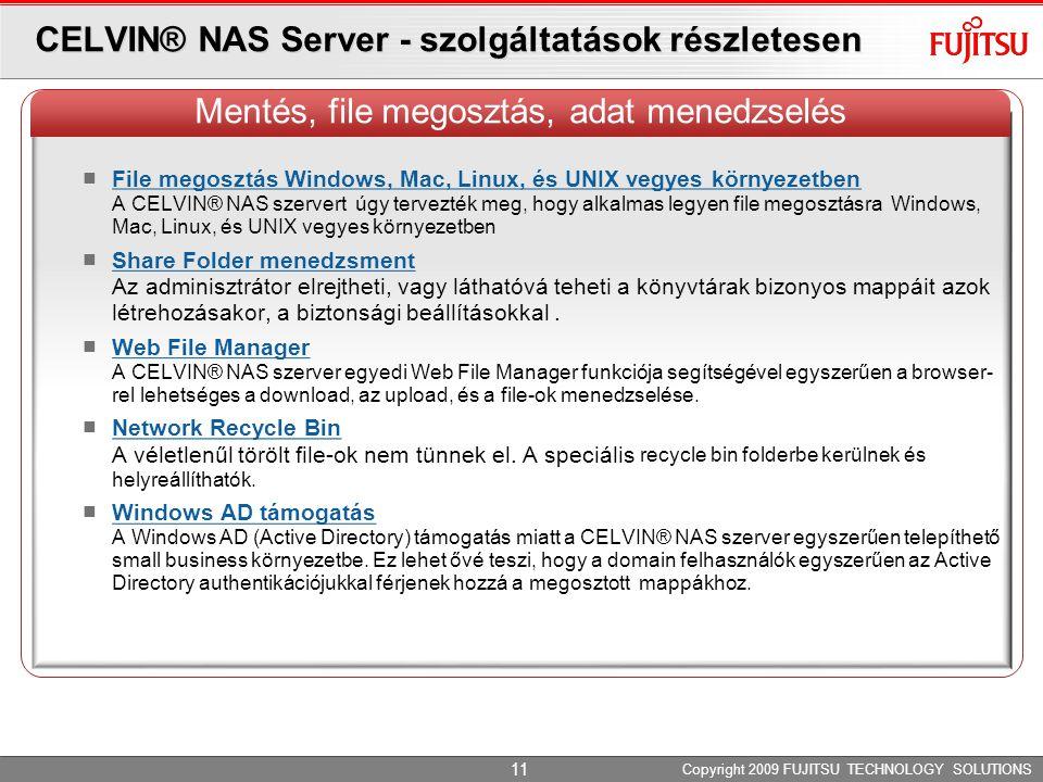 CELVIN® NAS Server - szolgáltatások részletesen File megosztás Windows, Mac, Linux, és UNIX vegyes környezetben A CELVIN® NAS szervert úgy tervezték m