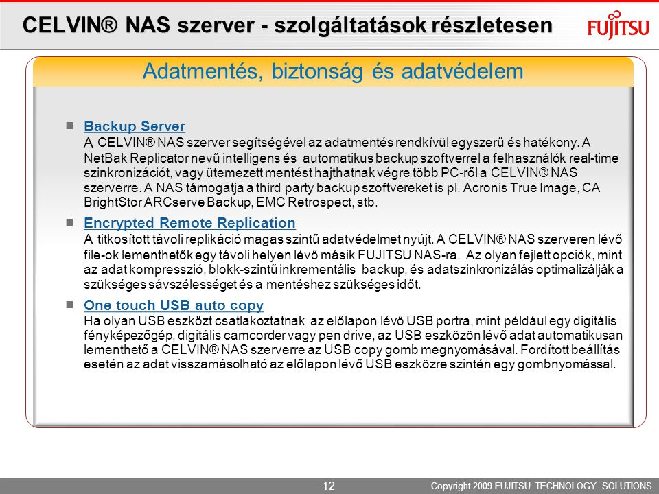 CELVIN® NAS szerver - szolgáltatások részletesen Backup Server A CELVIN® NAS szerver segítségével az adatmentés rendkívül egyszerű és hatékony.