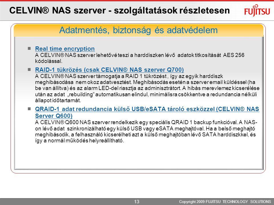 CELVIN® NAS szerver - szolgáltatások részletesen Real time encryption A CELVIN® NAS szerver lehetővé teszi a harddiszken lévő adatok titkosítását AES 256 kódolással.