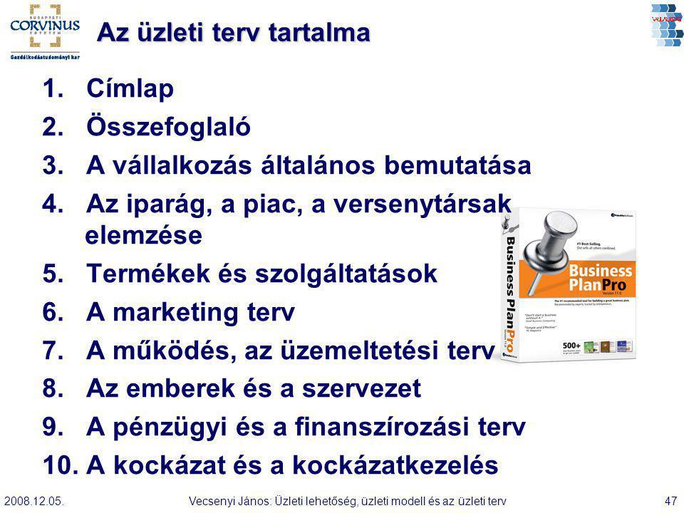 2008.12.05.Vecsenyi János: Üzleti lehetőség, üzleti modell és az üzleti terv47 Az üzleti terv tartalma 1. Címlap 2. Összefoglaló 3. A vállalkozás álta