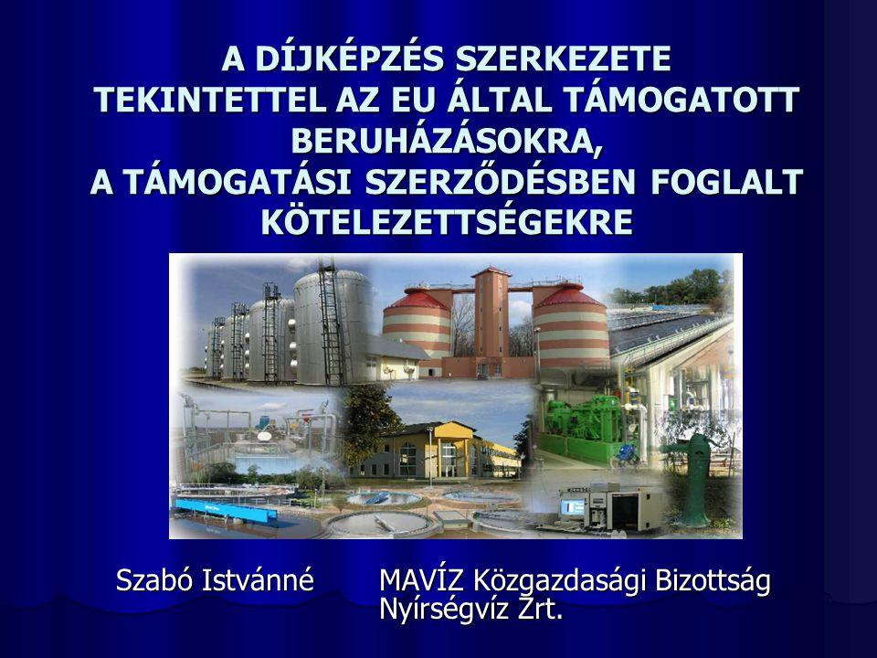 A DÍJKÉPZÉS SZERKEZETE TEKINTETTEL AZ EU ÁLTAL TÁMOGATOTT BERUHÁZÁSOKRA, A TÁMOGATÁSI SZERZŐDÉSBEN FOGLALT KÖTELEZETTSÉGEKRE Szabó IstvánnéMAVÍZ Közgazdasági Bizottság Nyírségvíz Zrt.