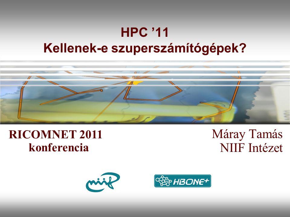 HPC '11 Kellenek-e szuperszámítógépek Máray Tamás NIIF Intézet RICOMNET 2011 konferencia