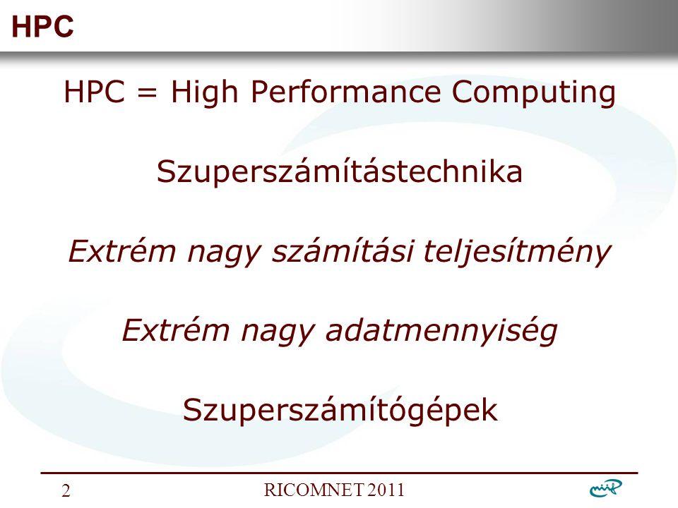 Nemzeti Információs Infrastruktúra Fejlesztési Intézet RICOMNET 2011 2 HPC HPC = High Performance Computing Szuperszámítástechnika Extrém nagy számítási teljesítmény Extrém nagy adatmennyiség Szuperszámítógépek