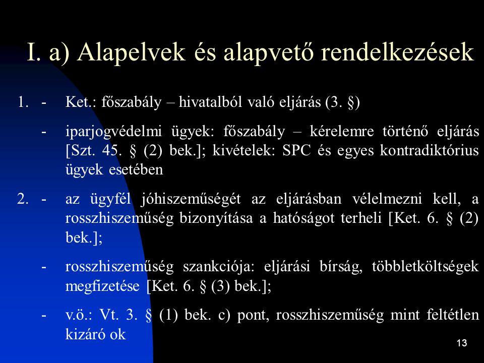 13 I. a) Alapelvek és alapvető rendelkezések 1.-Ket.: főszabály – hivatalból való eljárás (3. §) -iparjogvédelmi ügyek: főszabály – kérelemre történő