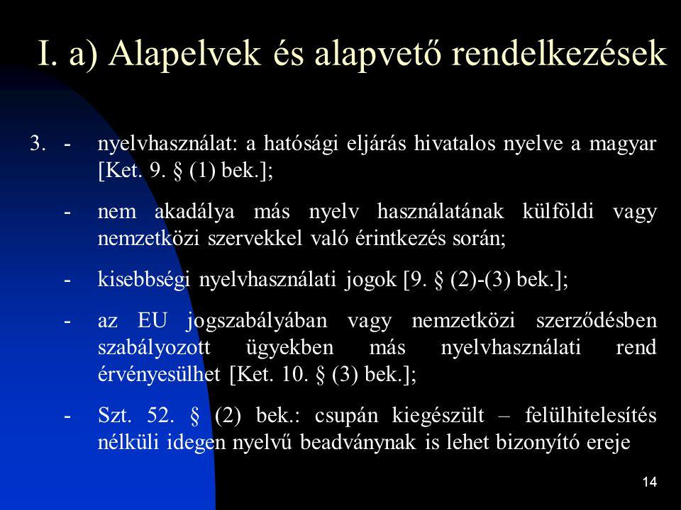 14 I. a) Alapelvek és alapvető rendelkezések 3.-nyelvhasználat: a hatósági eljárás hivatalos nyelve a magyar [Ket. 9. § (1) bek.]; -nem akadálya más n