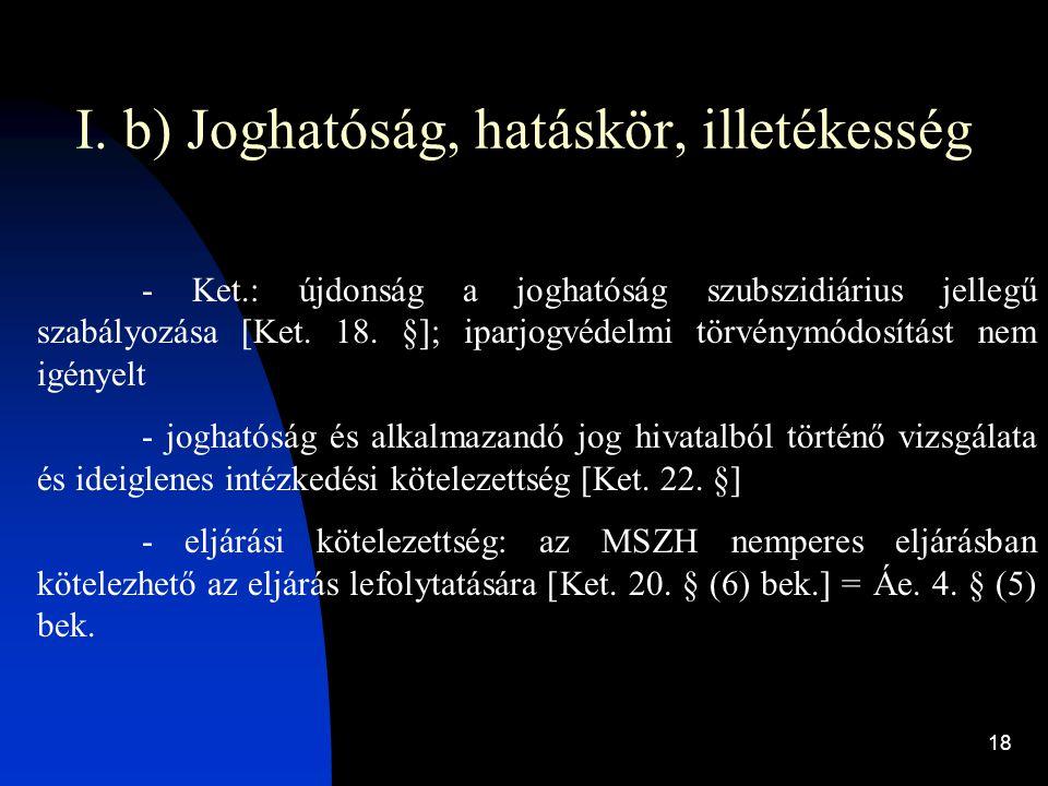 18 I. b) Joghatóság, hatáskör, illetékesség - Ket.: újdonság a joghatóság szubszidiárius jellegű szabályozása [Ket. 18. §]; iparjogvédelmi törvénymódo
