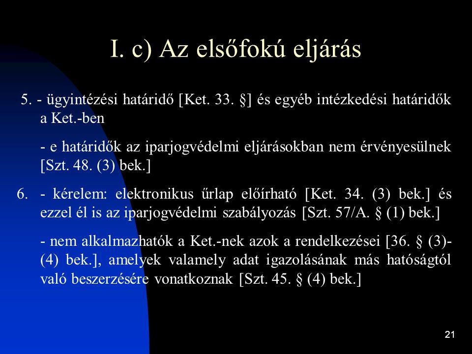21 I. c) Az elsőfokú eljárás 5. - ügyintézési határidő [Ket. 33. §] és egyéb intézkedési határidők a Ket.-ben - e határidők az iparjogvédelmi eljáráso