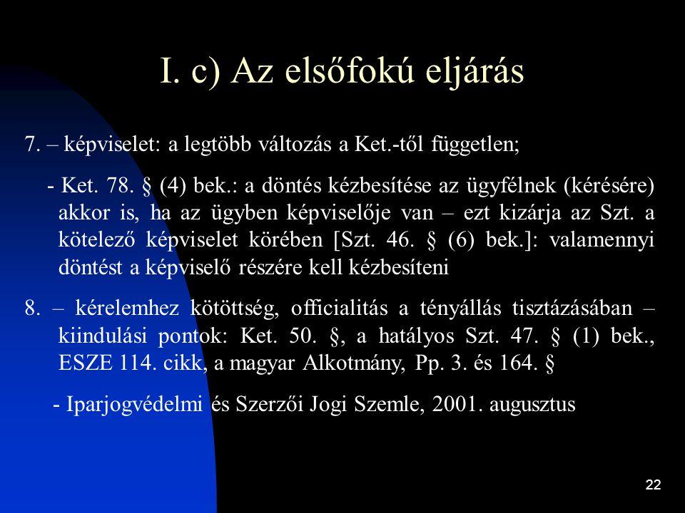 22 I. c) Az elsőfokú eljárás 7. – képviselet: a legtöbb változás a Ket.-től független; - Ket. 78. § (4) bek.: a döntés kézbesítése az ügyfélnek (kérés