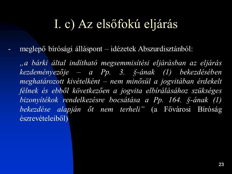 """23 I. c) Az elsőfokú eljárás -meglepő bírósági álláspont – idézetek Abszurdisztánból: """"a bárki által indítható megsemmisítési eljárásban az eljárás ke"""
