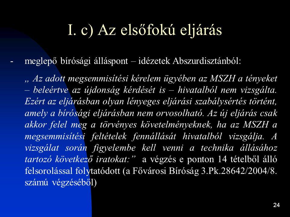 """24 I. c) Az elsőfokú eljárás -meglepő bírósági álláspont – idézetek Abszurdisztánból: """" Az adott megsemmisítési kérelem ügyében az MSZH a tényeket – b"""