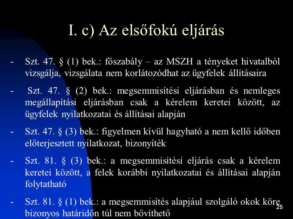 25 I. c) Az elsőfokú eljárás -Szt. 47. § (1) bek.: főszabály – az MSZH a tényeket hivatalból vizsgálja, vizsgálata nem korlátozódhat az ügyfelek állít