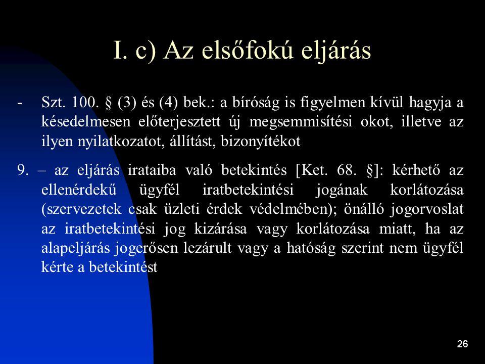 26 I. c) Az elsőfokú eljárás -Szt. 100. § (3) és (4) bek.: a bíróság is figyelmen kívül hagyja a késedelmesen előterjesztett új megsemmisítési okot, i