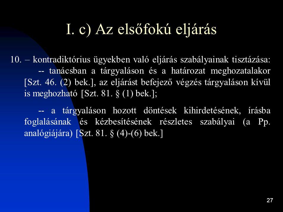27 I. c) Az elsőfokú eljárás 10. – kontradiktórius ügyekben való eljárás szabályainak tisztázása: -- tanácsban a tárgyaláson és a határozat meghozatal