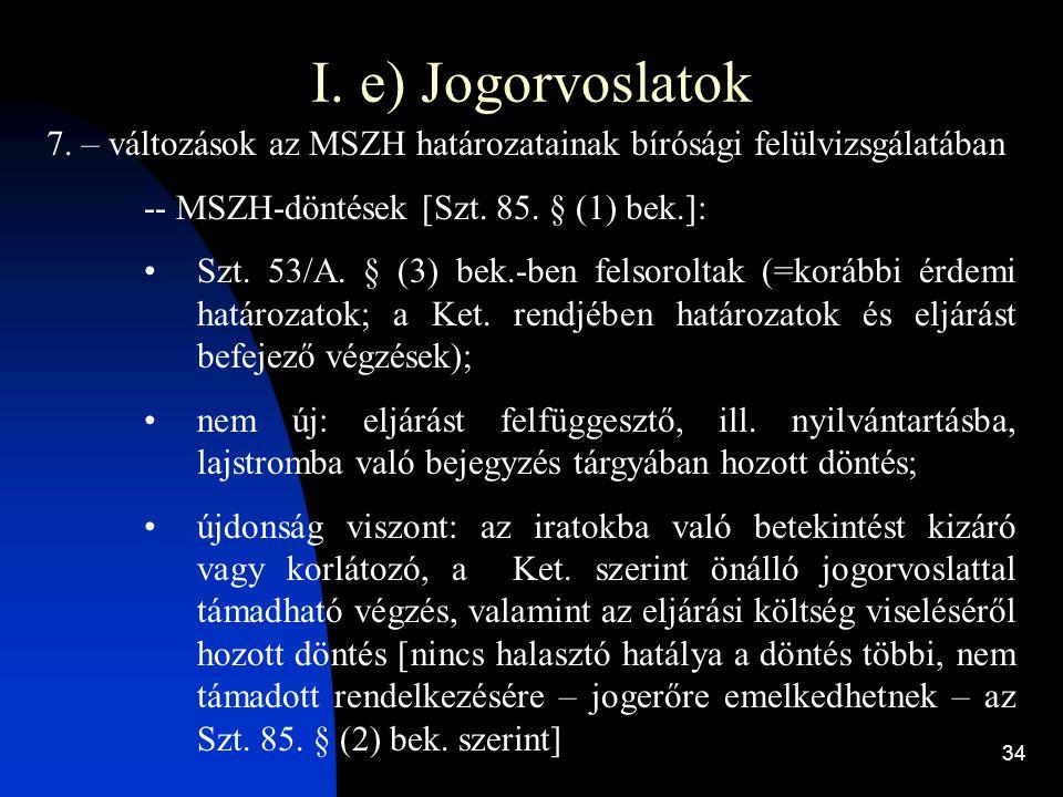 34 I. e) Jogorvoslatok 7. – változások az MSZH határozatainak bírósági felülvizsgálatában -- MSZH-döntések [Szt. 85. § (1) bek.]: Szt. 53/A. § (3) bek