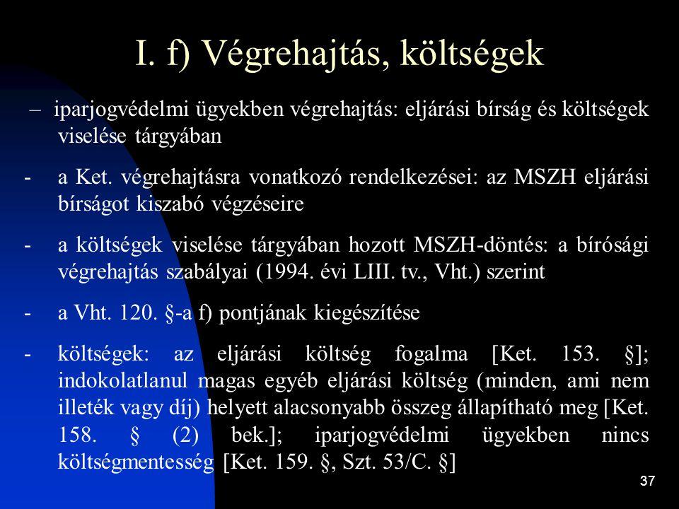 37 I. f) Végrehajtás, költségek – iparjogvédelmi ügyekben végrehajtás: eljárási bírság és költségek viselése tárgyában -a Ket. végrehajtásra vonatkozó