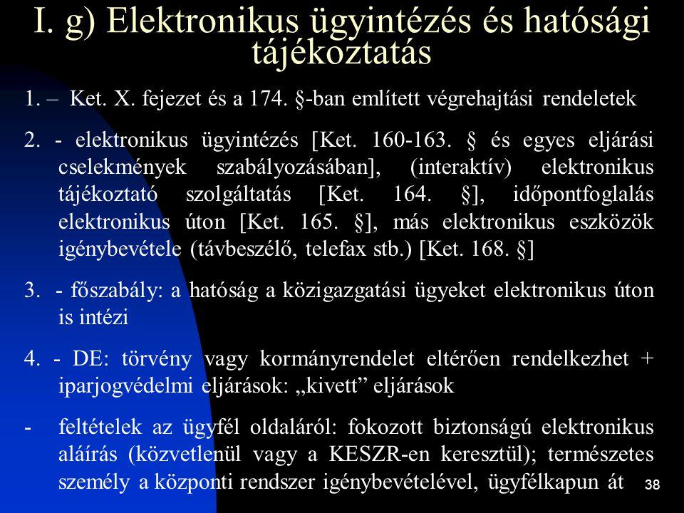 38 I. g) Elektronikus ügyintézés és hatósági tájékoztatás 1. – Ket. X. fejezet és a 174. §-ban említett végrehajtási rendeletek 2. - elektronikus ügyi