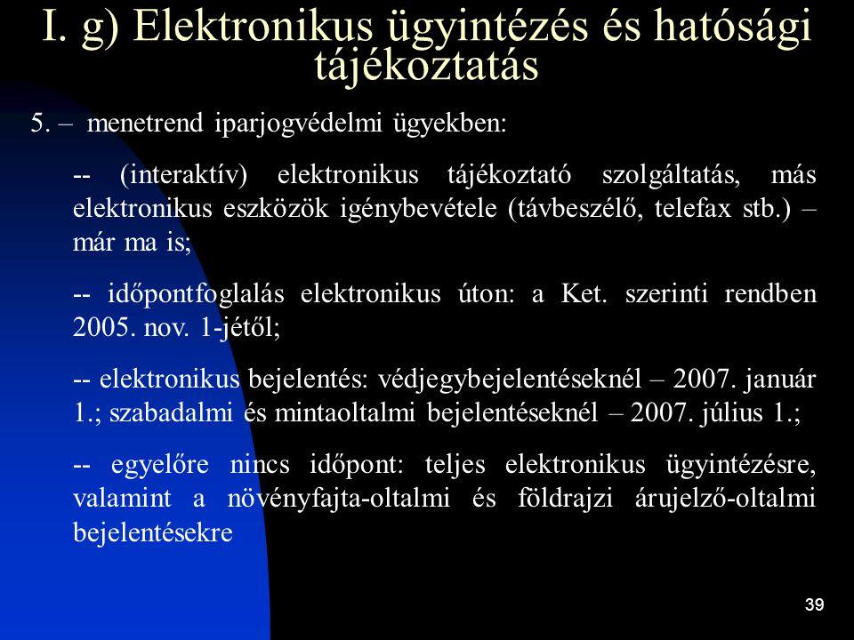 39 I. g) Elektronikus ügyintézés és hatósági tájékoztatás 5. – menetrend iparjogvédelmi ügyekben: -- (interaktív) elektronikus tájékoztató szolgáltatá
