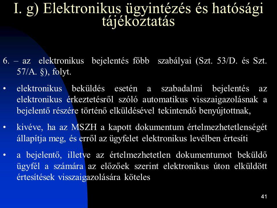 41 I. g) Elektronikus ügyintézés és hatósági tájékoztatás 6. – az elektronikus bejelentés főbb szabályai (Szt. 53/D. és Szt. 57/A. §), folyt. elektron