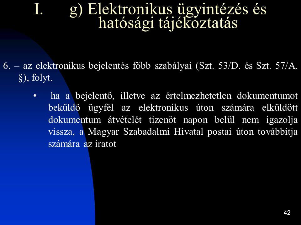 42 I. I.g) Elektronikus ügyintézés és hatósági tájékoztatás 6. – az elektronikus bejelentés főbb szabályai (Szt. 53/D. és Szt. 57/A. §), folyt. ha a b