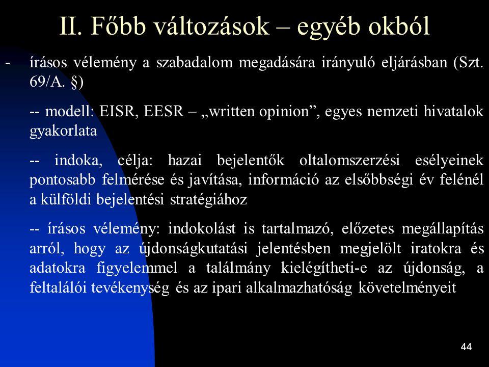 """44 II. Főbb változások – egyéb okból -írásos vélemény a szabadalom megadására irányuló eljárásban (Szt. 69/A. §) -- modell: EISR, EESR – """"written opin"""