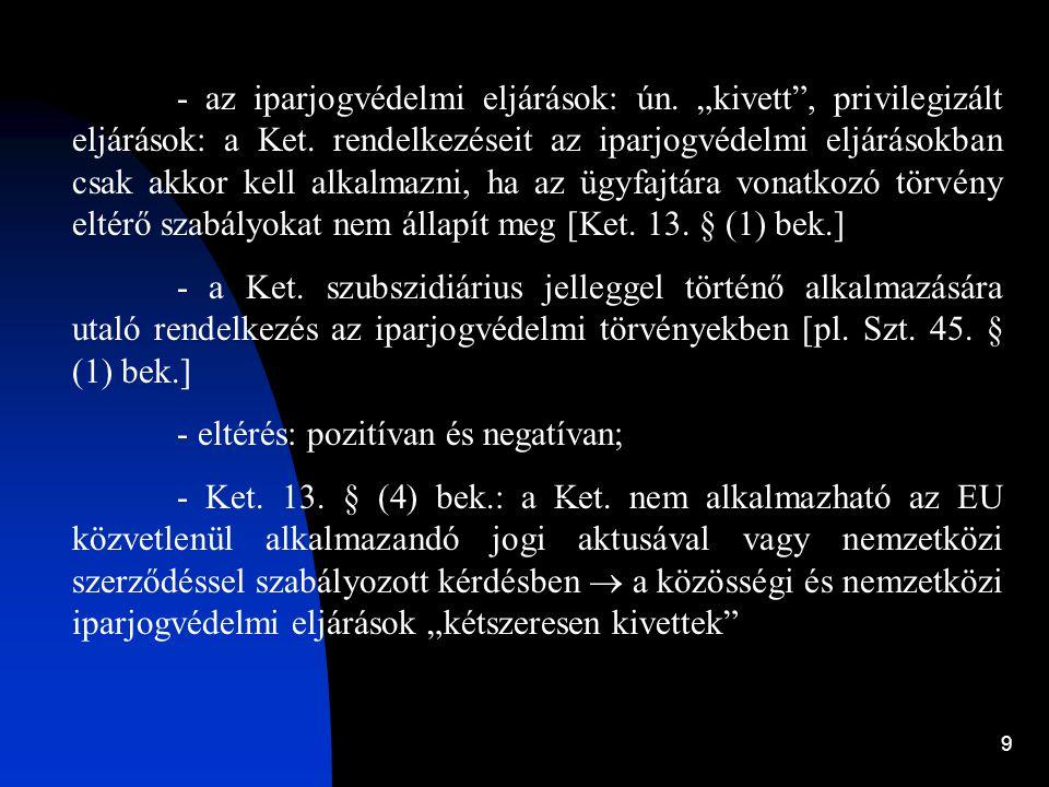 """9 - az iparjogvédelmi eljárások: ún. """"kivett"""", privilegizált eljárások: a Ket. rendelkezéseit az iparjogvédelmi eljárásokban csak akkor kell alkalmazn"""