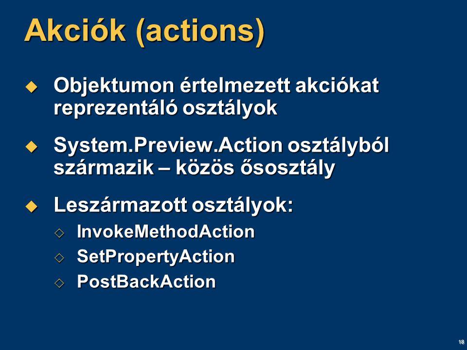 18 Akciók (actions)  Objektumon értelmezett akciókat reprezentáló osztályok  System.Preview.Action osztályból származik – közös ősosztály  Leszármazott osztályok:  InvokeMethodAction  SetPropertyAction  PostBackAction
