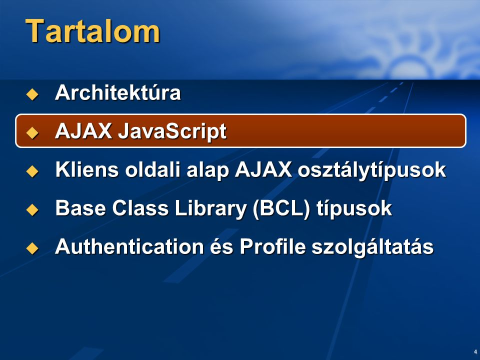 4 Tartalom  Architektúra  AJAX JavaScript  Kliens oldali alap AJAX osztálytípusok  Base Class Library (BCL) típusok  Authentication és Profile szolgáltatás