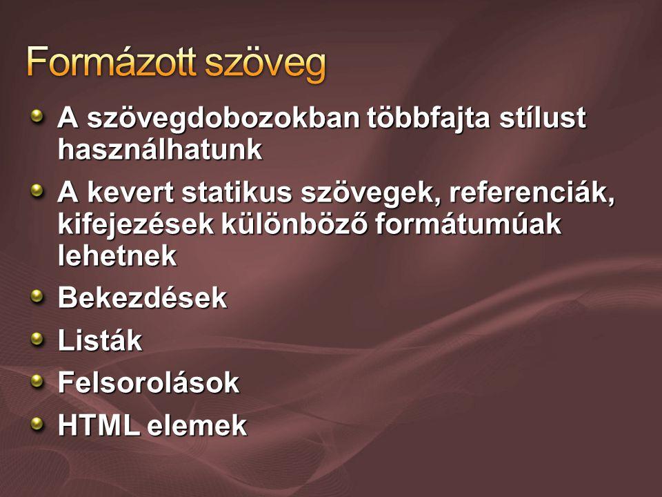 A szövegdobozokban többfajta stílust használhatunk A kevert statikus szövegek, referenciák, kifejezések különböző formátumúak lehetnek Bekezdések Listák Felsorolások HTML elemek