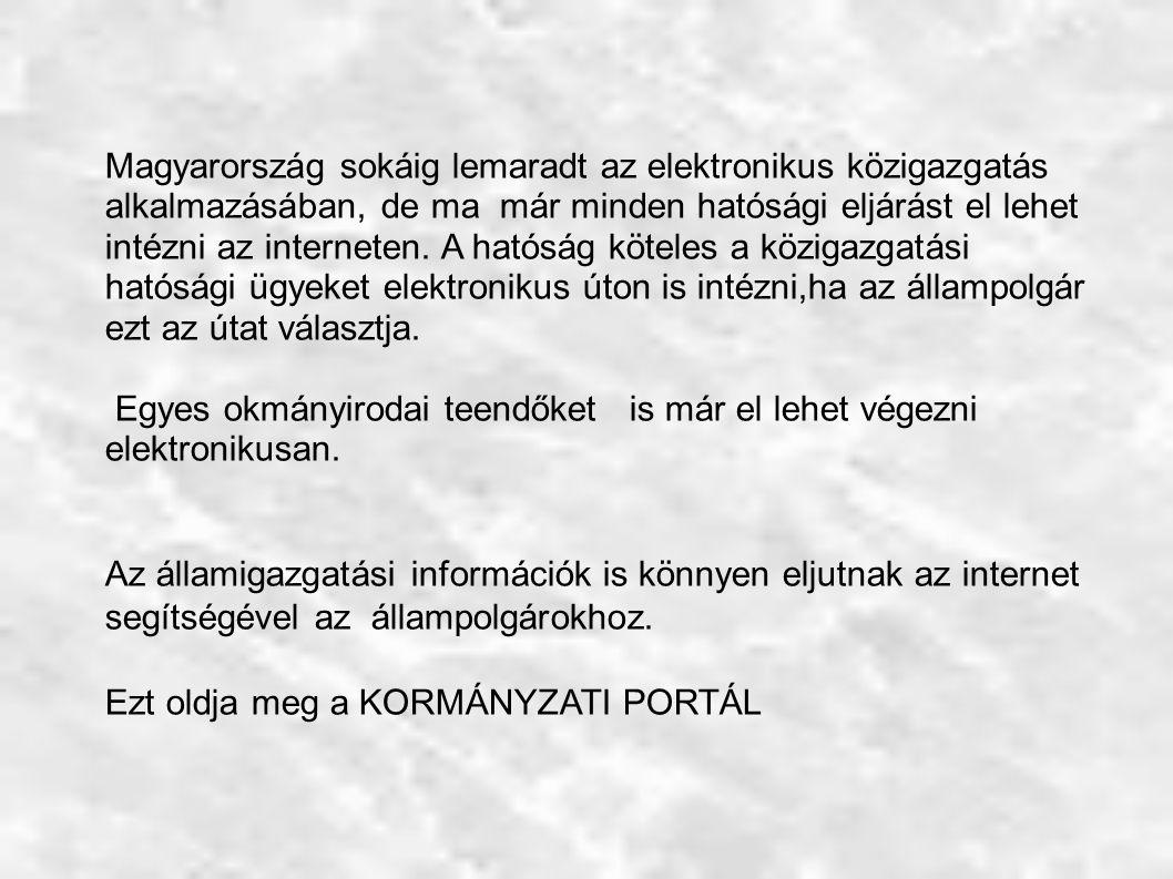 Magyarország sokáig lemaradt az elektronikus közigazgatás alkalmazásában, de ma már minden hatósági eljárást el lehet intézni az interneten.
