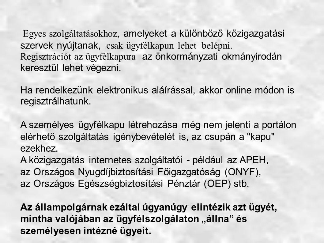 Egyes szolgáltatásokhoz, amelyeket a különböző közigazgatási szervek nyújtanak, csak ügyfélkapun lehet belépni.