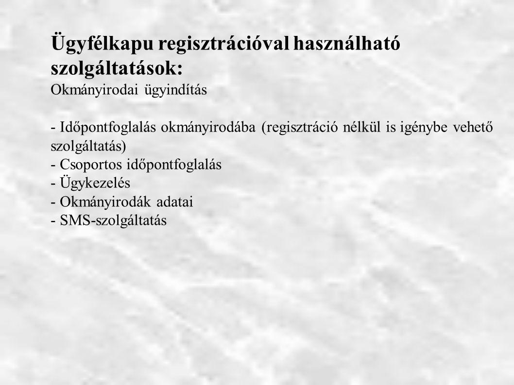 Ügyfélkapu regisztrációval használható szolgáltatások: Okmányirodai ügyindítás - Időpontfoglalás okmányirodába (regisztráció nélkül is igénybe vehető szolgáltatás) - Csoportos időpontfoglalás - Ügykezelés - Okmányirodák adatai - SMS-szolgáltatás